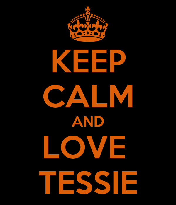 KEEP CALM AND LOVE  TESSIE