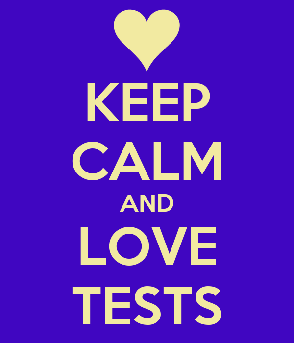 KEEP CALM AND LOVE TESTS