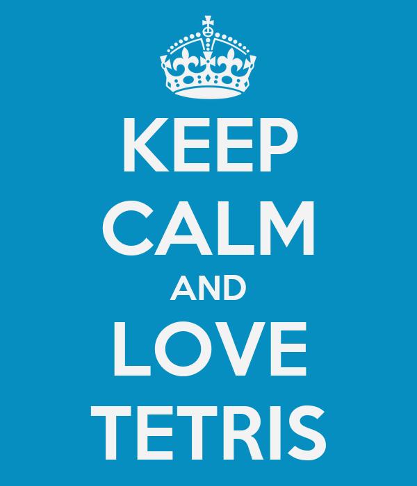 KEEP CALM AND LOVE TETRIS
