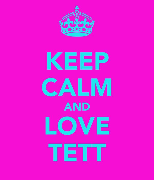 KEEP CALM AND LOVE TETT