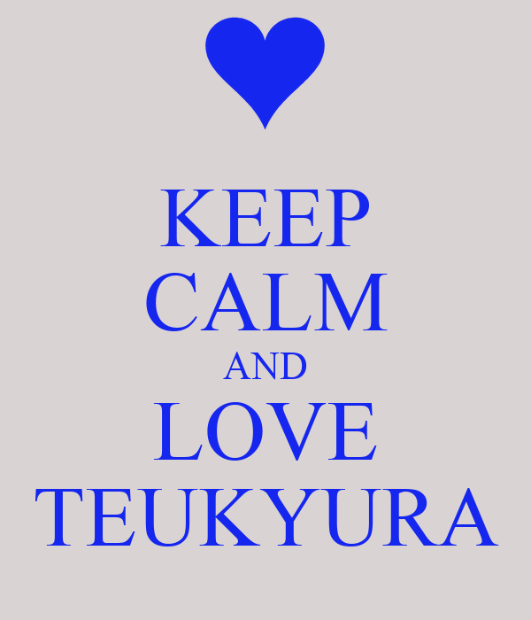 KEEP CALM AND LOVE TEUKYURA