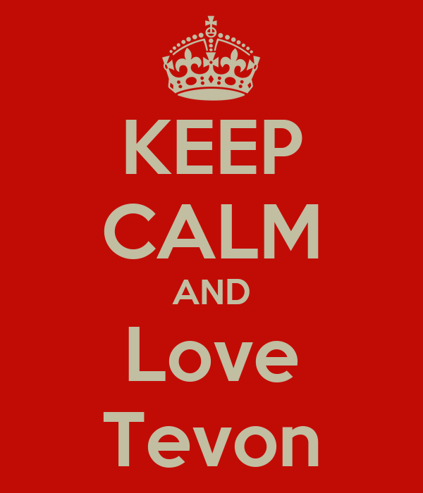 KEEP CALM AND Love Tevon