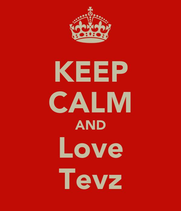 KEEP CALM AND Love Tevz