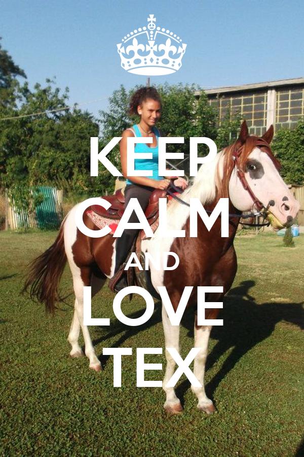 KEEP CALM AND LOVE TEX