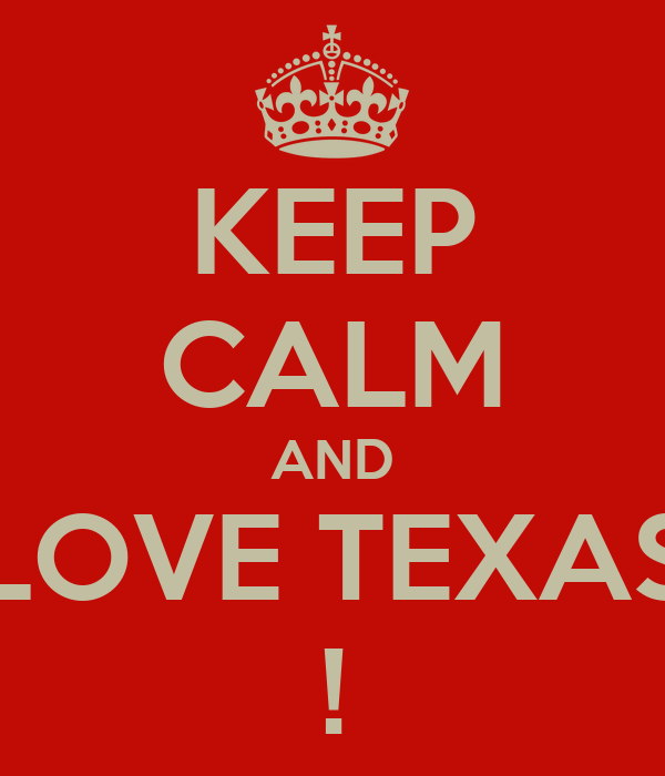 KEEP CALM AND LOVE TEXAS !