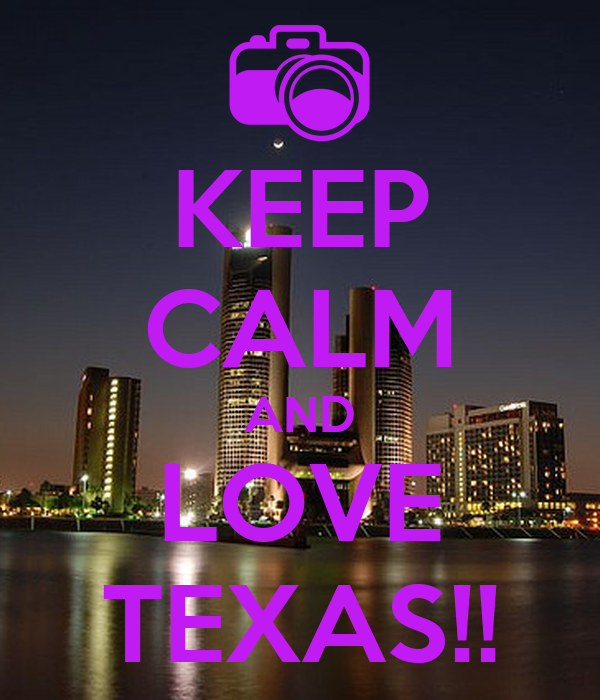 KEEP CALM AND LOVE TEXAS!!