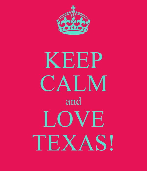 KEEP CALM and LOVE TEXAS!