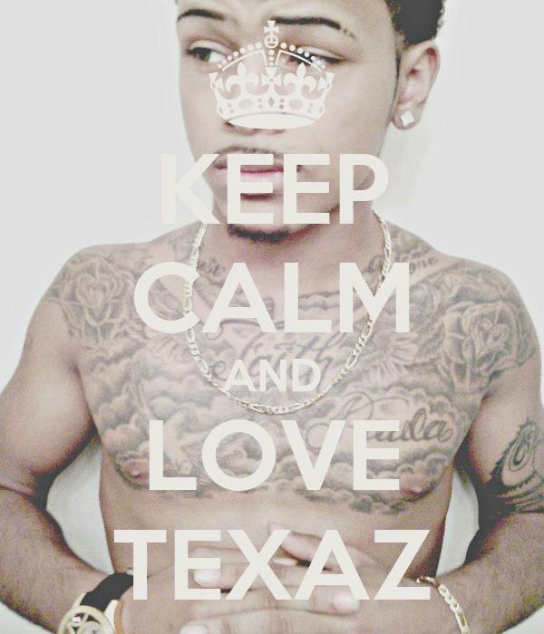 KEEP CALM AND LOVE TEXAZ