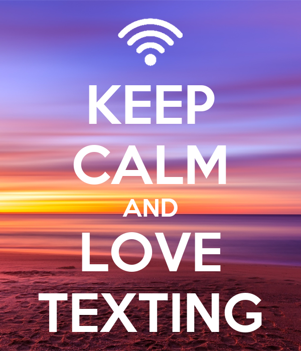 KEEP CALM AND LOVE TEXTING