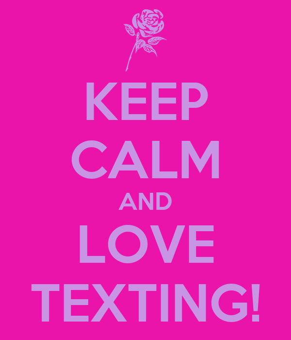 KEEP CALM AND LOVE TEXTING!