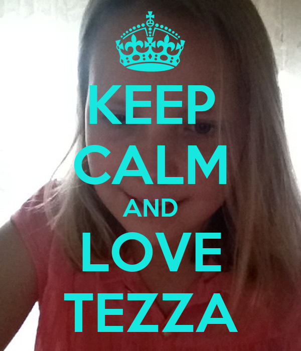 KEEP CALM AND LOVE TEZZA