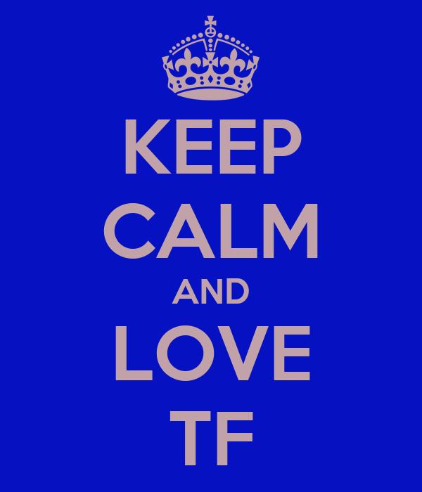 KEEP CALM AND LOVE TF