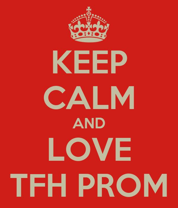 KEEP CALM AND LOVE TFH PROM
