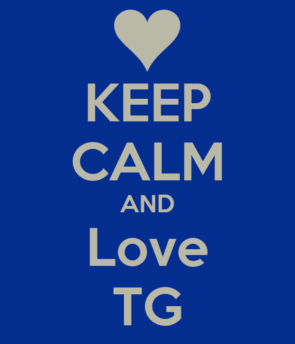 KEEP CALM AND Love TG