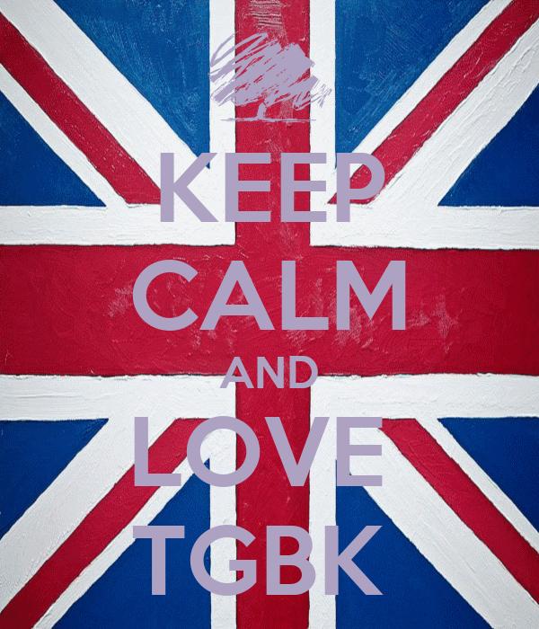 KEEP CALM AND LOVE  TGBK