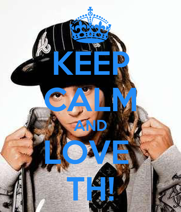 KEEP CALM AND LOVE  TH!