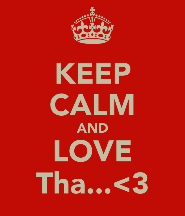 KEEP CALM AND LOVE Tha...<3