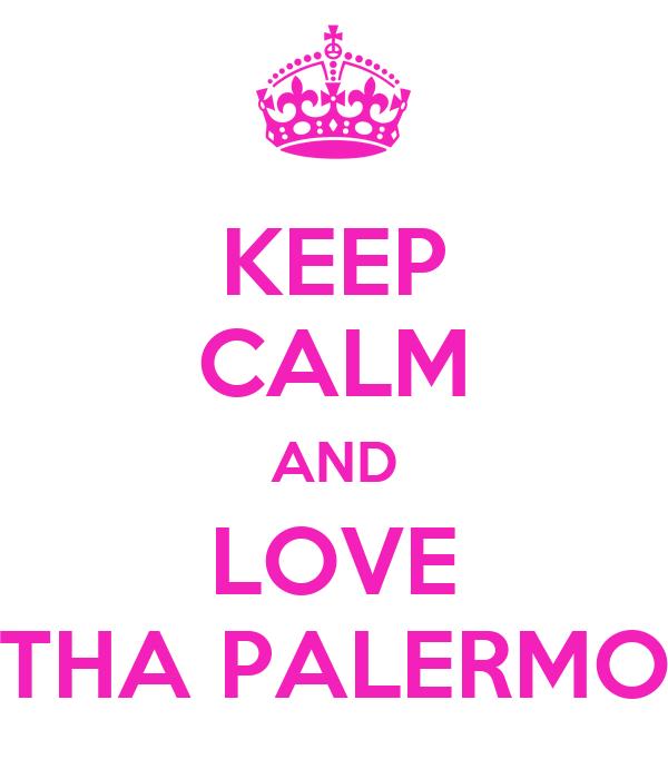 KEEP CALM AND LOVE THA PALERMO
