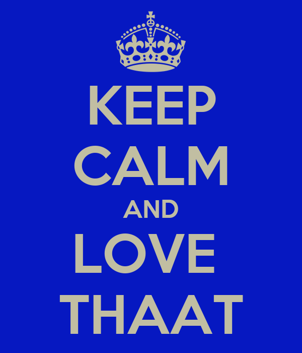KEEP CALM AND LOVE  THAAT
