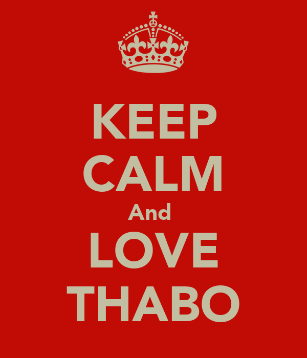 KEEP CALM And  LOVE THABO