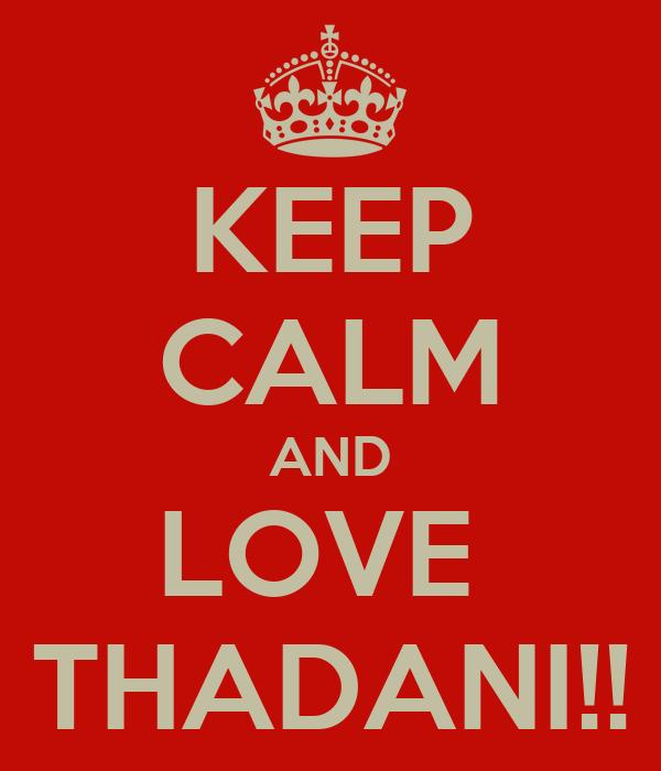 KEEP CALM AND LOVE  THADANI!!