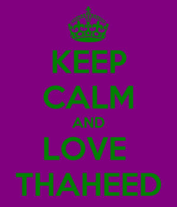 KEEP CALM AND LOVE  THAHEED