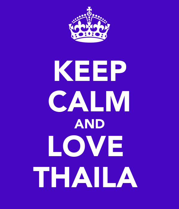 KEEP CALM AND LOVE  THAILA