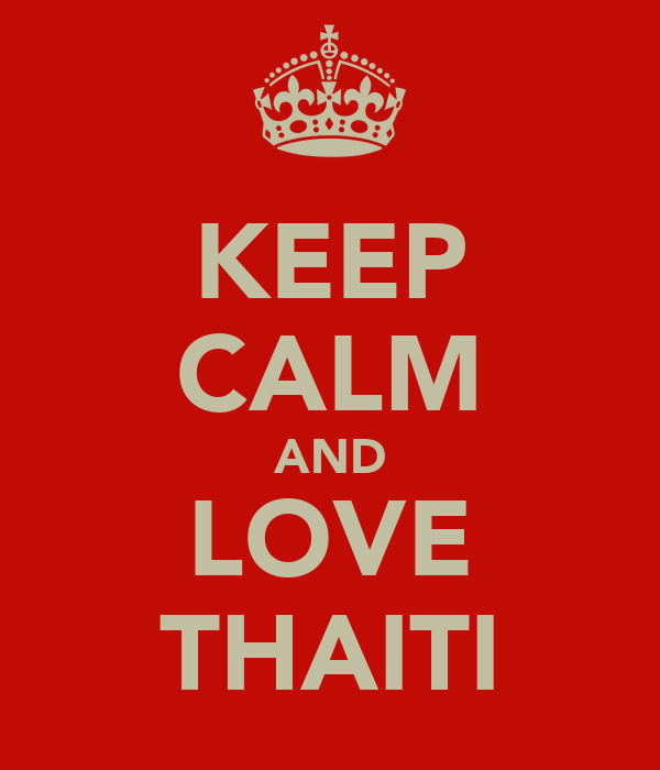 KEEP CALM AND LOVE THAITI