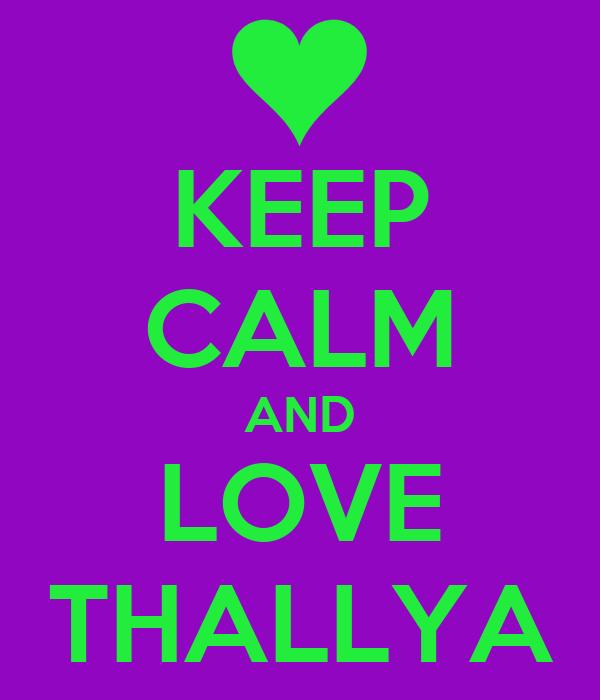 KEEP CALM AND LOVE THALLYA