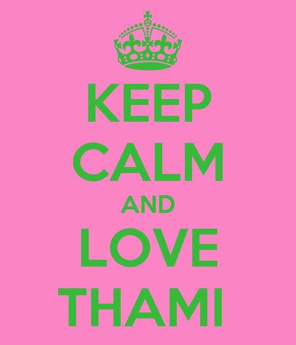 KEEP CALM AND LOVE THAMI