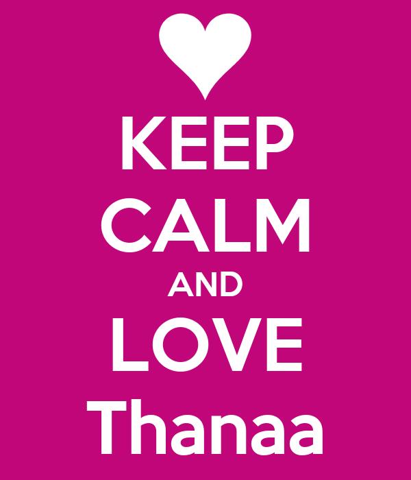 KEEP CALM AND LOVE Thanaa