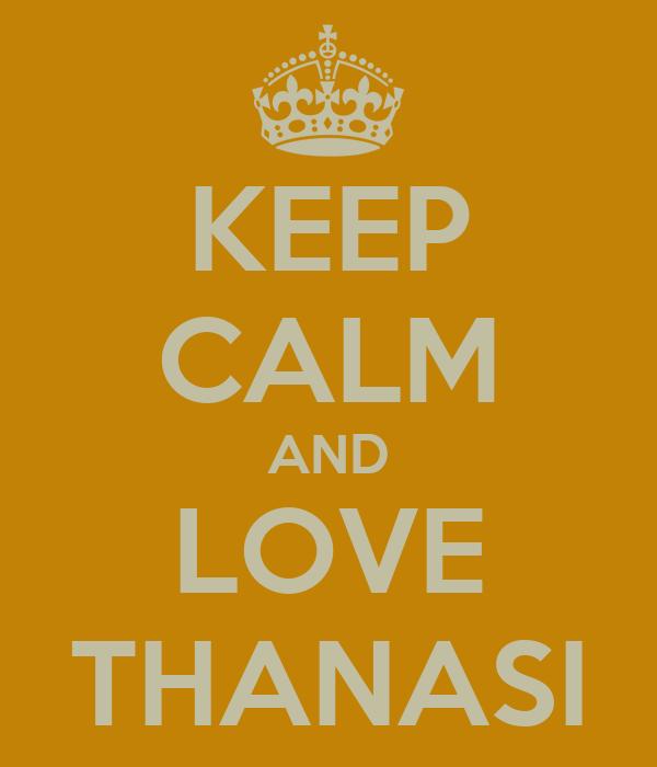 KEEP CALM AND LOVE THANASI