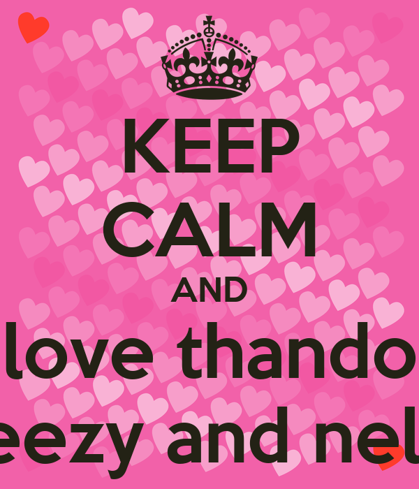 KEEP CALM AND love thando feezy and nele