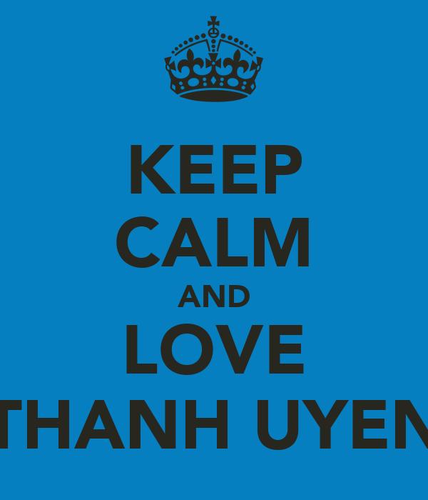 KEEP CALM AND LOVE THANH UYEN