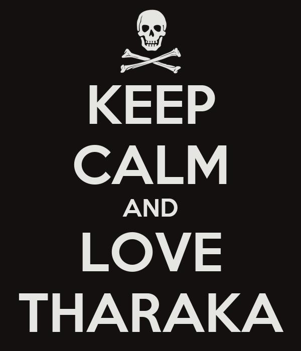 KEEP CALM AND LOVE THARAKA