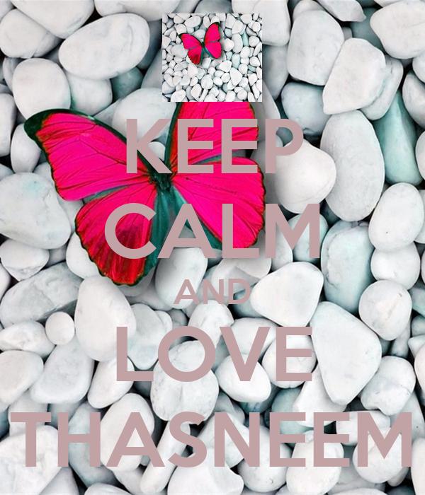 KEEP CALM AND LOVE THASNEEM