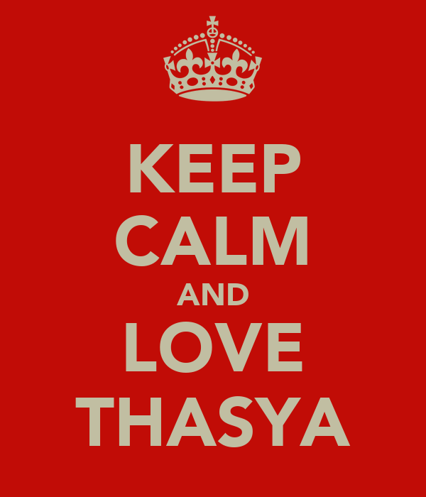 KEEP CALM AND LOVE THASYA