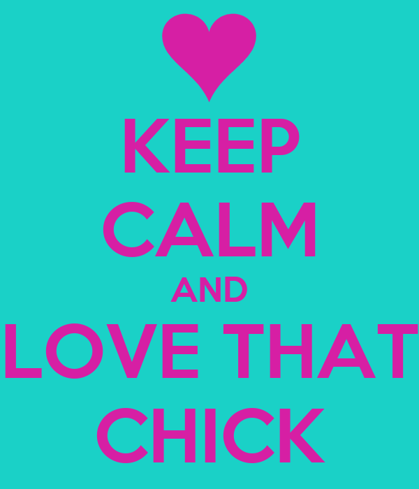 KEEP CALM AND LOVE THAT CHICK