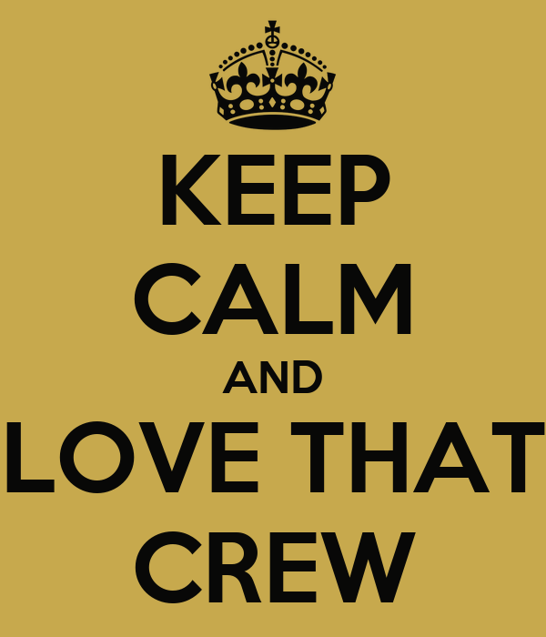 KEEP CALM AND LOVE THAT CREW
