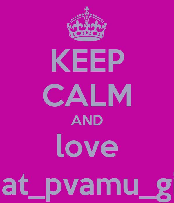 KEEP CALM AND love that_pvamu_girl