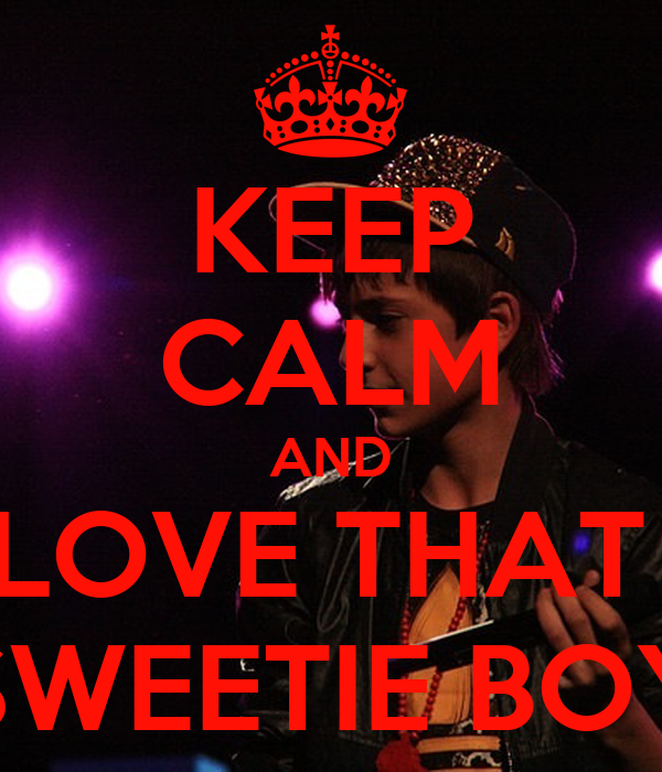 KEEP CALM AND LOVE THAT  SWEETIE BOY