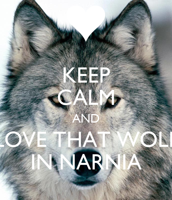 KEEP CALM AND LOVE THAT WOLF IN NARNIA