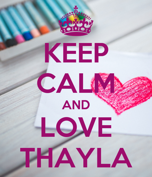 KEEP CALM AND LOVE THAYLA