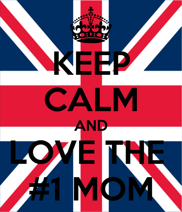 KEEP CALM AND LOVE THE  #1 MOM