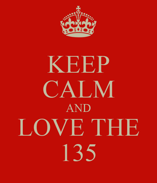 KEEP CALM AND LOVE THE 135