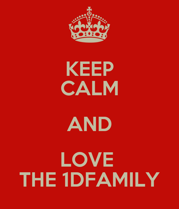 KEEP CALM AND LOVE  THE 1DFAMILY