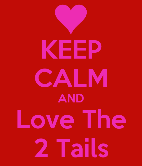 KEEP CALM AND Love The 2 Tails