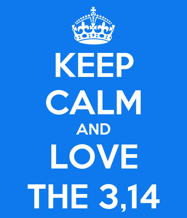 KEEP CALM AND LOVE THE 3,14