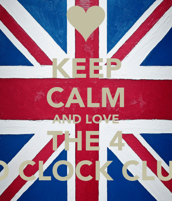 KEEP CALM AND LOVE THE 4 'O CLOCK CLUB