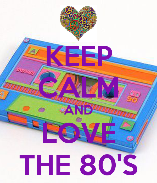 KEEP CALM AND LOVE THE 80'S